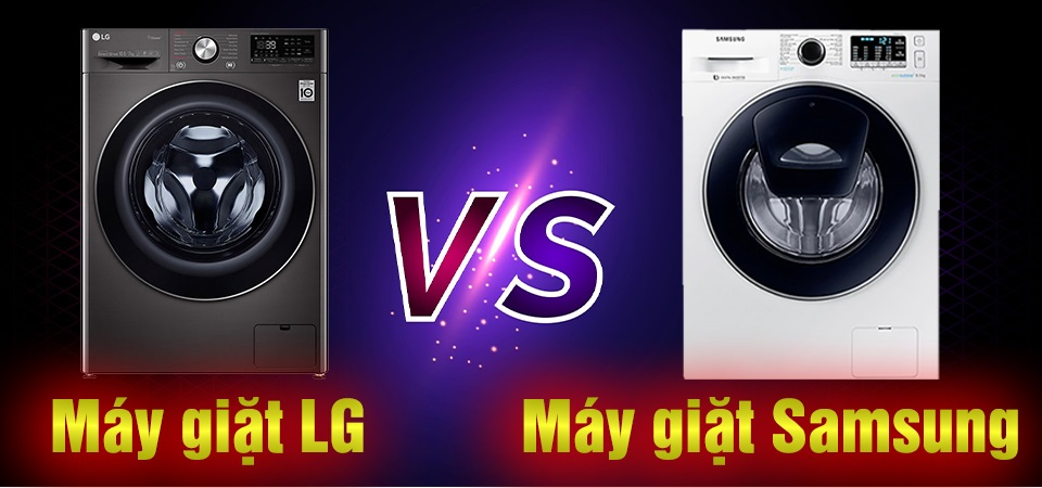 Nên lựa chọn máy giặt LG hay Samsung