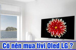 Có nên lựa chọn mua Tivi Oled LG – có thực sự tốt?