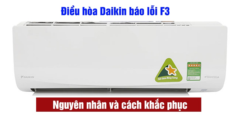 Điều hòa Daikin báo lỗi F3 – nguyên nhân và cách khắc phục