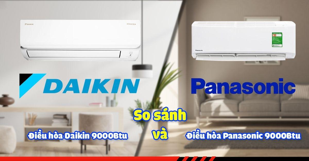 So sánh Điều hòa Daikin 9000BTU và Panasonic nên chọn hãng nào ?