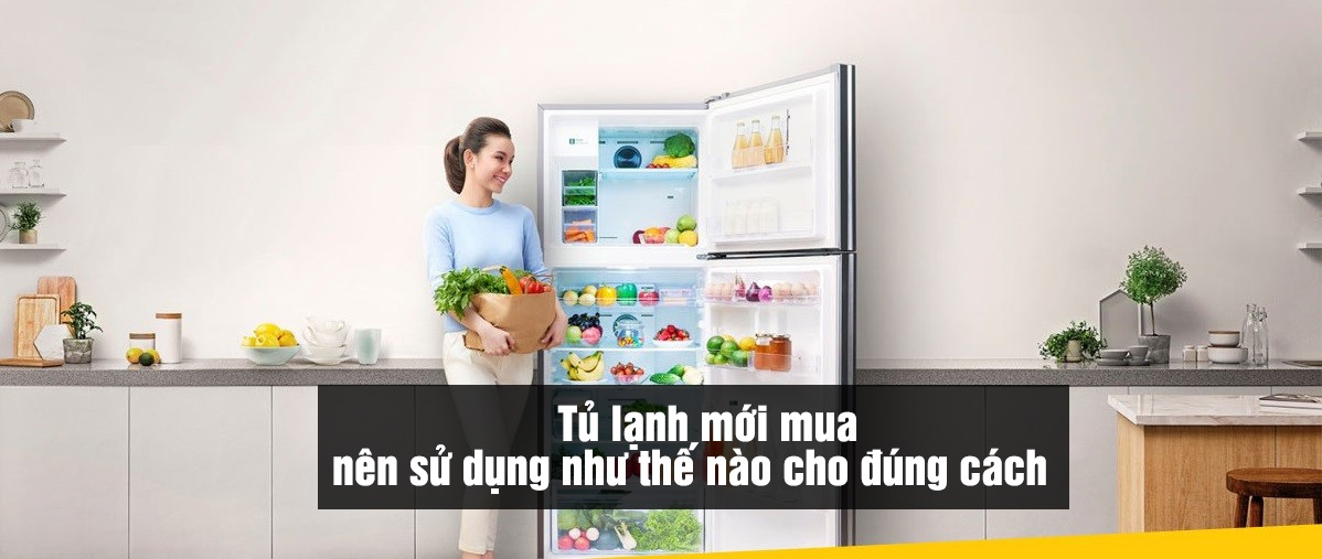 Tủ lạnh mới mua nên sử dụng như thế nào cho đúng cách?
