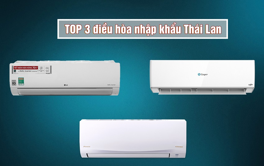 Top 3 thương hiệu điều hòa nhập khẩu Thái Lan bán chạy nhất hiện nay