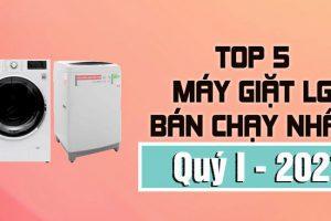 Top 5 máy giặt LG bán chạy nhất Quý 1/2021