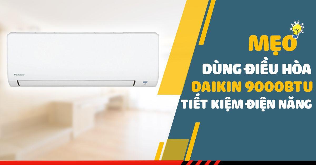 Mẹo dùng điều hòa Daikin 9000btu giúp tiết kiệm điện năng