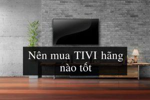 Hãng tivi nào tốt, tiết kiệm điện nhất hiện nay?