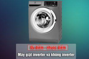 So sánh Ưu điểm – nhược điểm của máy giặt Inverter và không inverter