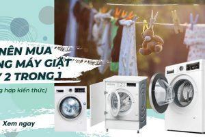 Có nên mua máy giặt sấy hay là máy sấy riêng ?