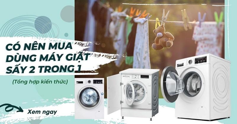 Có nên mua máy giặt sấy hay là máy sấy riêng
