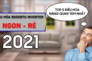 Top 5 điều hòa 9000 inverter tiết kiệm điện giá rẻ