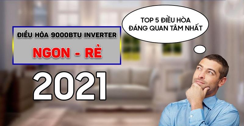 Top 5 điều hòa 9000btu inverter bán chạy nhất tháng 6/2021 tại Điện Máy Thịnh Phát