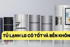 Tủ lạnh LG có tốt và bền không?