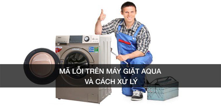 Bảng mã lỗi máy giặt AQUA và cách khắc phục hiệu quả