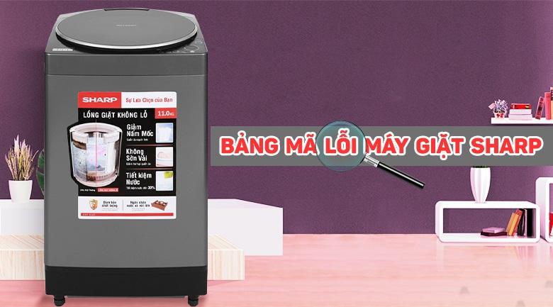 Bảng mã lỗi máy giặt Sharp đầy đủ, nguyên nhân và cách khắc phục