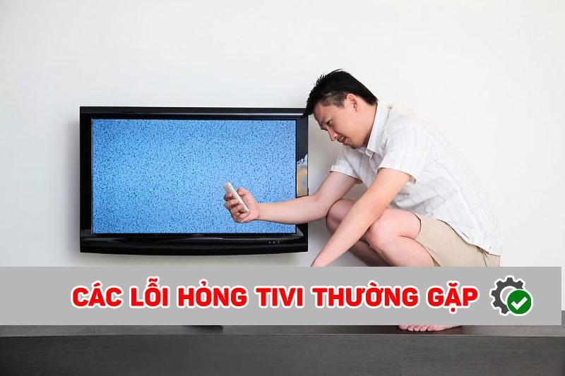 Các lỗi hỏng tivi thường gặp