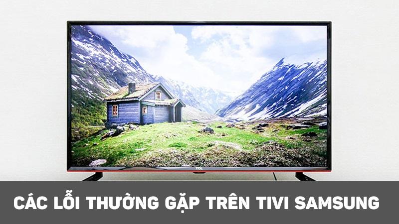 Các lỗi thường gặp trên tivi Samsung.jpg