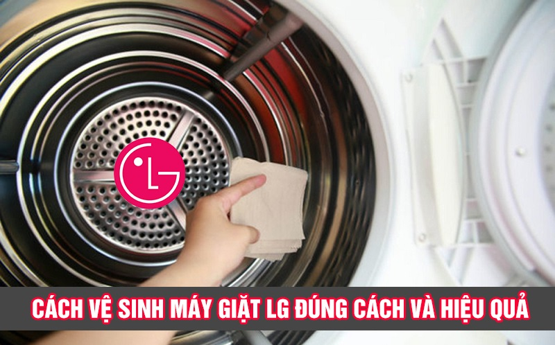 Cách vệ sinh máy giặt LG đúng cách và hiệu quả