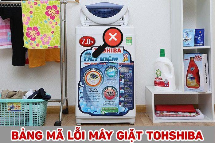 Bảng mã lỗi máy giặt Toshiba, nguyên nhân và cách khắc phục