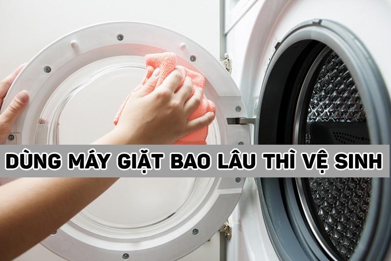 Dùng máy giặt bao lâu thì phải vệ sinh