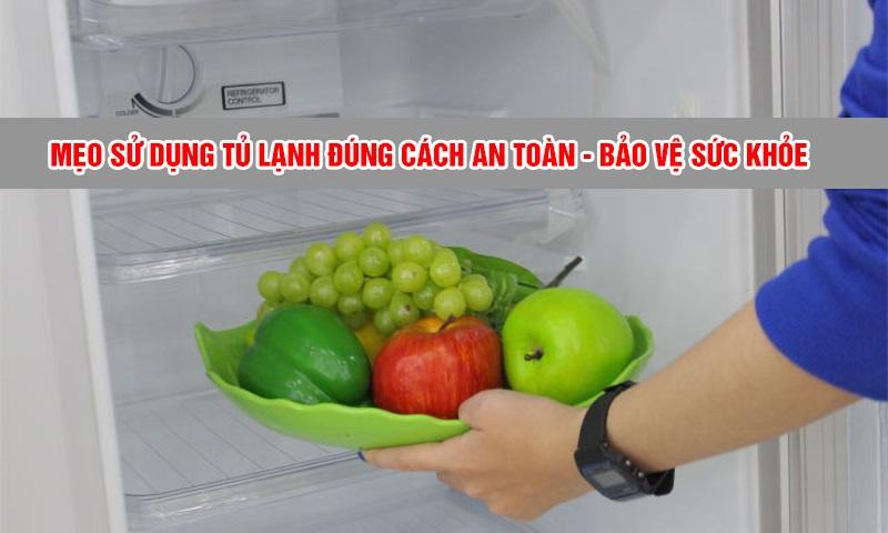 Sử dụng tủ lạnh như thế nào cho đúng cách và giúp bảo vệ sức khỏe cho cả gia đình