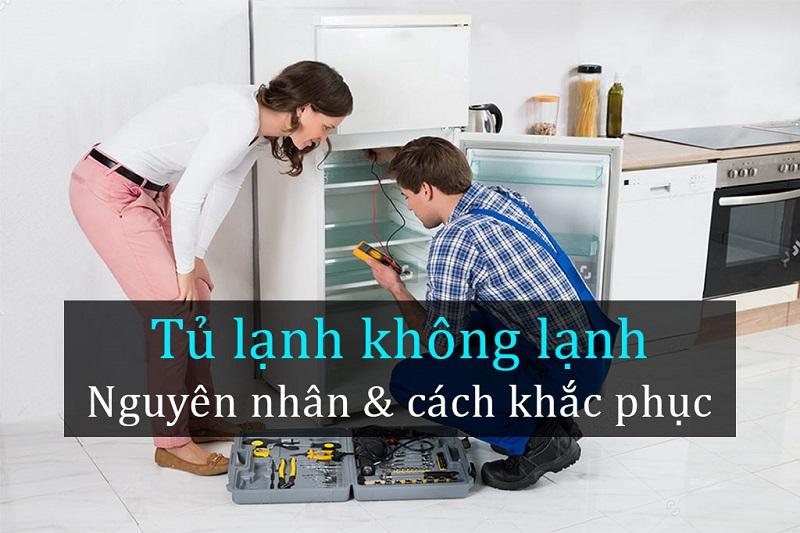 Nguyên nhân và cách khắc phục khi tủ lạnh không lạnh