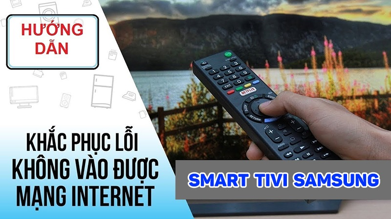 Nguyên nhân và cách khắc phục khi tivi Samsung không kết nối được Wi-Fi
