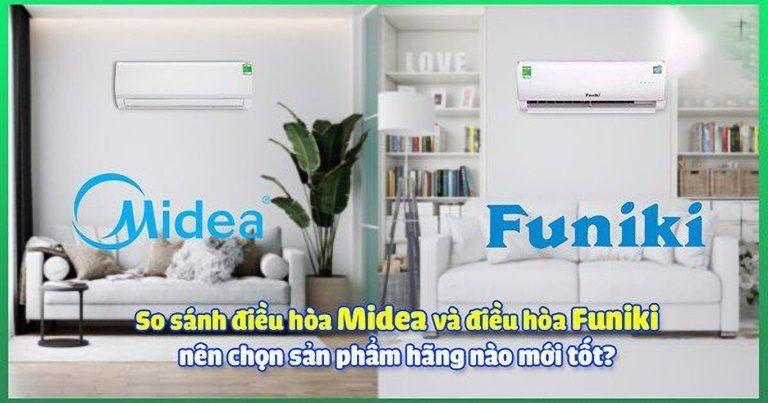 So sánh giữa điều hòa Funiki với điều hòa Midea nên chọn hãng nào?