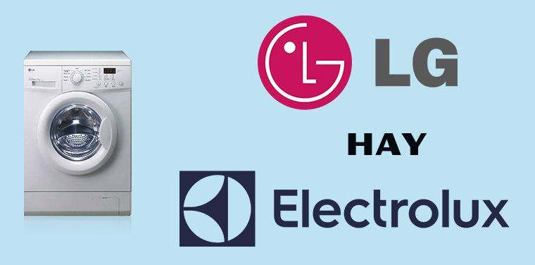 So sánh ưu nhược điểm giữa máy giặt LG và Electrolux