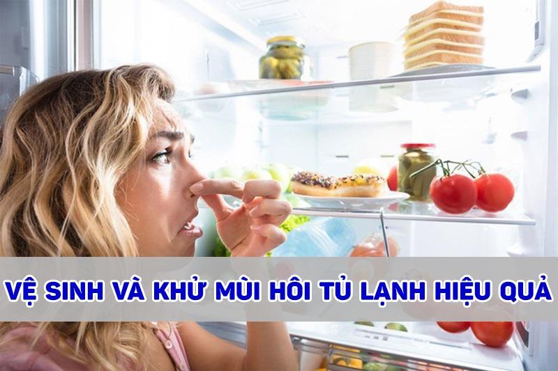 Hướng dẫn các bước vệ sinh và khử mùi hôi trong tủ lạnh hiệu quả