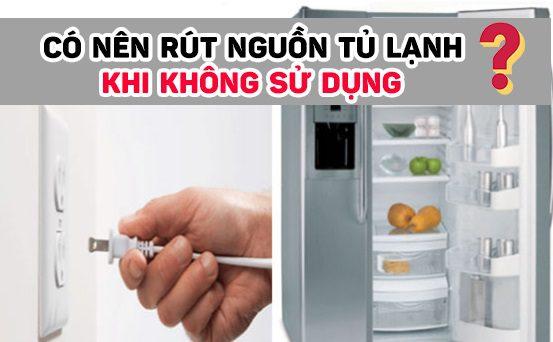 Tủ lạnh khi không sử dụng có nên ngắt nguồn điện hay không?