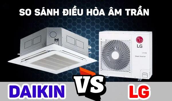 So sánh điều hòa âm trần Daikin và LG nên mua hãng nào?