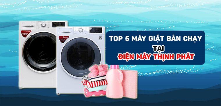 Top 5 máy giặt bán chạy nhất tháng 6/2021 tại Điện Máy Thịnh Phát