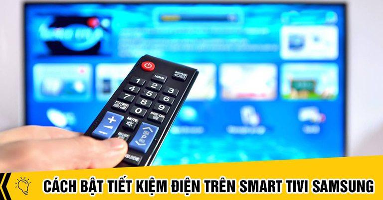 Cách bật tiết kiệm điện trên Smart tivi Samsung