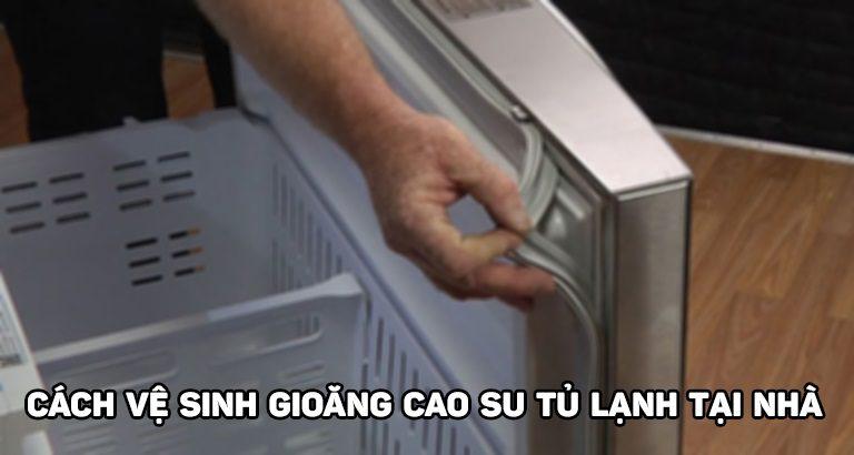 Cách vệ sinh gioăng cao su tủ lạnh tại nhà đơn giản, dễ thực hiện