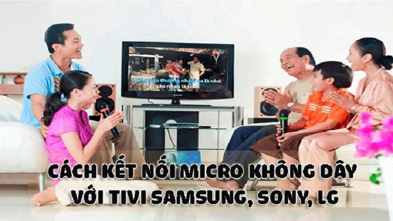 Kết nối micro không dây với các hãng tivi phổ biến