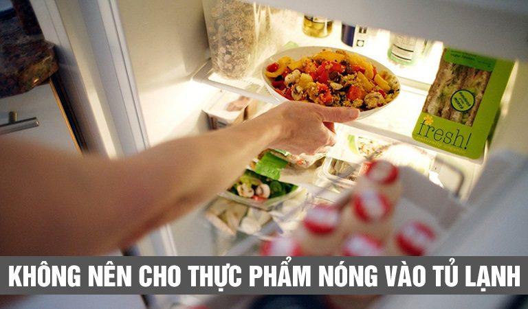 Tại sao chúng ta không nên cho thực phẩm nóng vào tủ lạnh