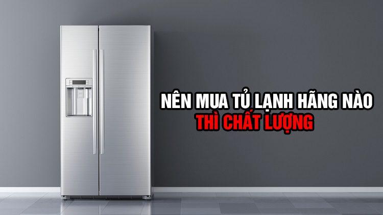 Nên mua tủ lạnh hãng nào chất lượng, giá tốt cho gia đình?