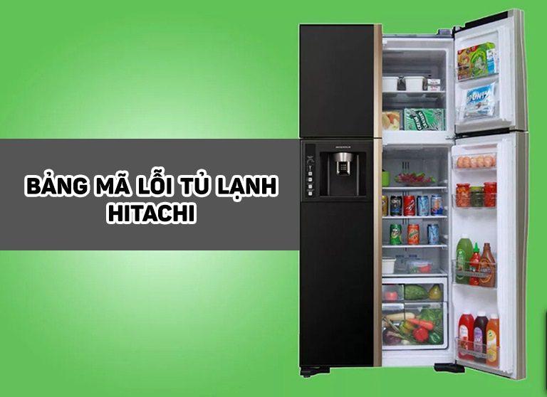 Bảng mã lỗi tủ lạnh Hitachi và cách khắc phục hiệu quả nhất