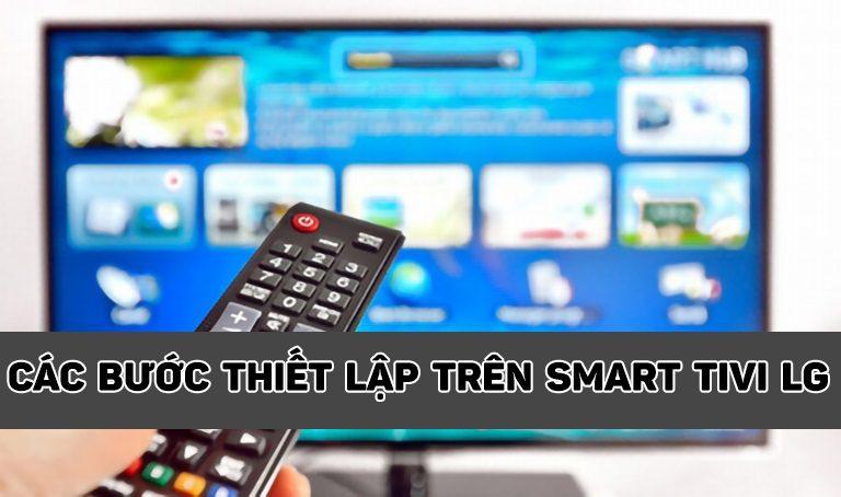 Các bước thiết lập trên Smart tivi LG