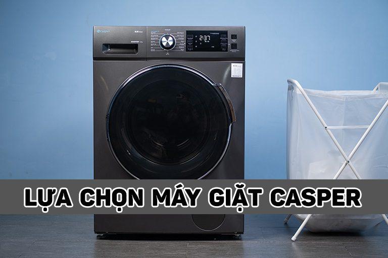 Lựa chọn máy giặt Casper phù hợp cho bạn