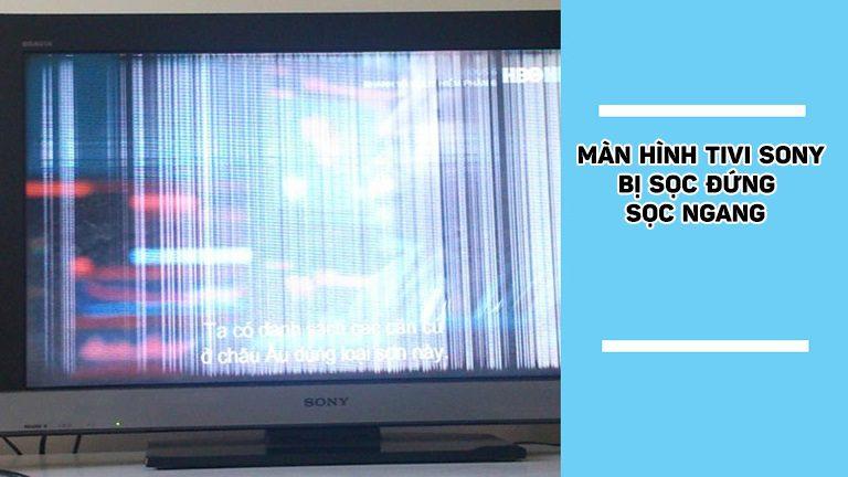 thinh-phat-Màn hình tivi Sony bị sọc đứng, sọc ngang
