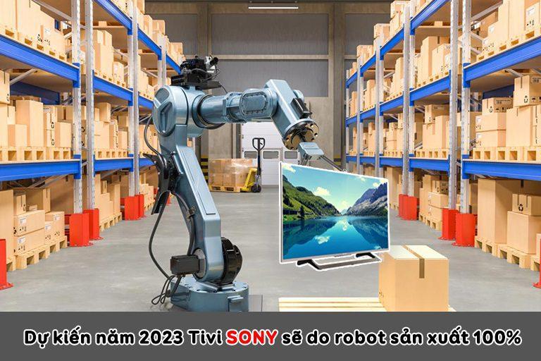 Dự kiến năm 2023 Tivi Sony sẽ do robot sản xuất 100%