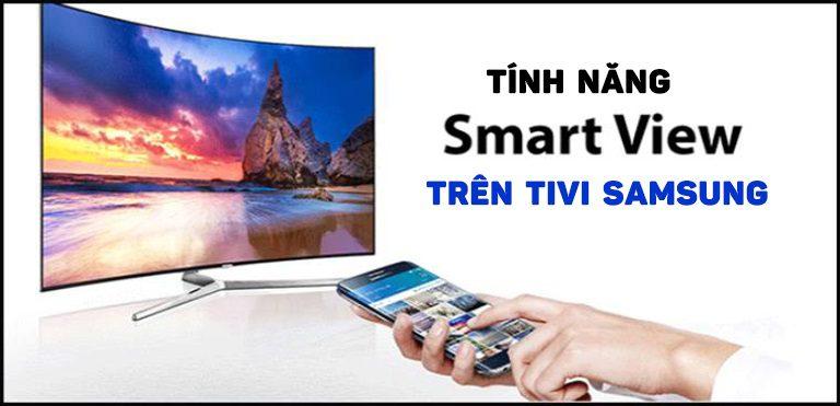 Tính năng của Smart View trên tivi Samsung