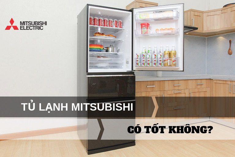 Tủ lạnh Mitsubishi dùng có tốt không, có đặc điểm gì nổi bật?
